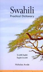 Swahili-English/English-Swahili Practical Dictionary: Spoken in Eastern and Southern Africa : Spoken in Eastern and Southern Africa - Nicholas Awde