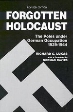 Forgotten Holocaust : The Poles Under German Occupation, 1939-1944 - Richard C. Lukas