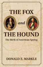 Fox & the Hound : The Birth of American Spying - Donald E. Markle