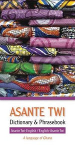 Asante Twi-English/English-Asante Twi Dictionary & Phrasebook