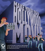 Make Your Own Hollywood Movie : A Step-by-step Guide to Scripting, Storyboarding, Casting, Shooting, Editing, and Publishing Your Own Blockbuster Movie - Ed Gaskell