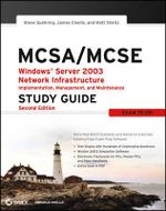 MCSA/MCSE : Windows Server 2003 Network Infrastructure Implementation, Management, and Maintenance Study Guide (70-291) - Steve Suehring
