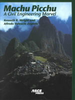 Machu Picchu : A Civil Engineering Marvel : A Civil Engineering Marvel - Kenneth R. Wright