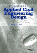 Principles of Applied Civil Engineering Design - Ying-Kit Choi