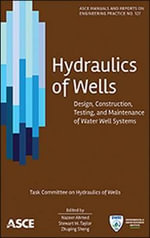 Hydraulics of Wells : Design Construction Testing and Maintenance of Water Well Systems