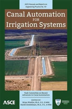 Canal Automation for Irrigation Systems : Manual of Practice - Task Committee On Recent Advances In Canal Automation