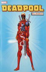 Marvel : Deadpool Classic : Volume 1 - Joe Kelly