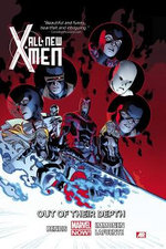 Out of Their Depth (Marvel Now) : All-New X-Men  Series : Volume 3 - Brian Michael Bendis