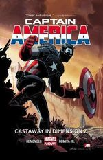 Captain America : Castaway in Dimension Z (Marvel Now) : Volume 1 : Book 1 - Rick Remender