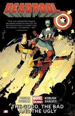 Deadpool Volume 3: Good, the Bad and the Ugly : Marvel Now! Series - Brian Posehn