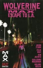 Wolverine Max : Escape to L.A. Volume 2 - Jason Starr
