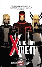 Uncanny X-Men : vs. S.H.I.E.L.D. (Marvel Now) : Volume 4 - Brian Michael Bendis