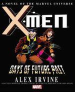 X-Men : Days of Future Past Prose Novel - Alex Irvine