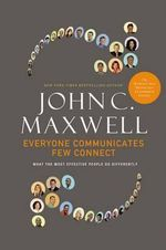 Everyone Communicates, Few Connect : What the Most Effective People Do Differently - John C. Maxwell