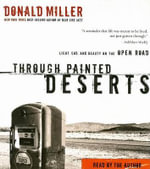 Through Painted Deserts : Light, God, and Beauty on the Open Road - Donald Miller