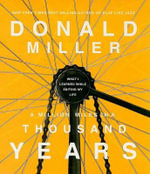 A Million Miles in a Thousand Years : What I Learned While Editing My Life - Donald Miller