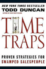 Time Traps : Proven Strategies for Swamped Salespeople - Todd Duncan