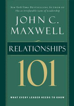 Relationships 101 : What Every Leader Needs to Know - John C. Maxwell