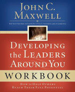 Developing the Leaders Around You WORKBOOK :  How to Help Others Reach Their Full Potential - John C. Maxwell
