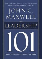 Leadership 101 :  What Every Leader Needs to Know - John C. Maxwell
