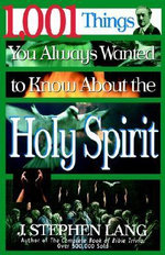 1001 Things You Always Wanted to Know About the Holy Spirit - J. Stephen Lang