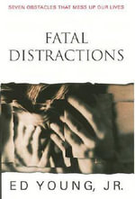 Fatal Distractions : Overcoming Obstacles That Mess up Our Lives - Ed Young