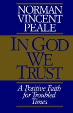 In God We Trust : A Positive Faith for Troubled Times - Norman Vincent Peale