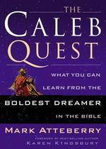 The Caleb Quest : What You Can Learn from the Boldst Dreamer in the Bible - Mark Atteberry