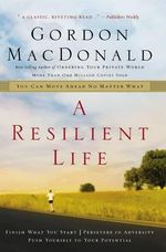 A Resilient Life : You Can Move Ahead No Matter What - Gordon MacDonald