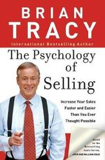 The Psychology of Selling : Increase Your Sales Faster and Easier Than You Ever Thought Possible - Brian Tracy