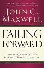 Failing Forward : Turning Mistakes into Stepping Stones for Success - John C. Maxwell
