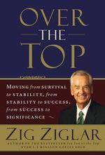 Over the Top : Moving from Survival to Stability, from Stability to Success, from Success to Significance - Zig Ziglar