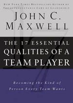 The 17 Essential Qualities of a Team Player : Becoming the Kind of Person Every Team Wants - John C. Maxwell