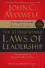 The 21 Irrefutable Laws of Leadership : Follow Them and People Will Follow You - John C. Maxwell
