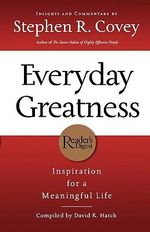 Everyday Greatness : Inspiration for a Meaningful Life :  Inspiration for a Meaningful Life - Stephen R. Covey