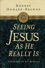 Seeing Jesus as He Really Is - R. T. Kendall