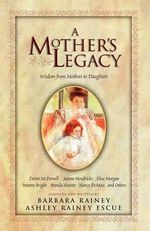 A Mother's Legacy : Wisdom from Mothers to Daughters - Barbara Rainey