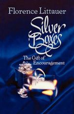 Silver Boxes : The Gift of Encouragement - Florence Littauer