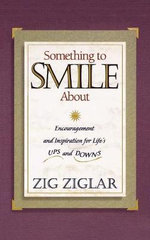 Something to Smile about : Encouragement and Inspiration for Life's Ups and Downs - Zig Ziglar