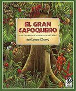 El Gran Capoquero: Un Cuento de La Selva Amazonica :  Un Cuento de La Selva Amazonica - Lynne Cherry