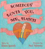 Somebody Loves You, Mr. Hatch - Eileen Spinelli