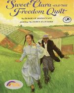Sweet Clara and the Freedom Quilt : Reading Rainbow Books (Turtleback) - Deborah Hopkinson