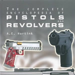 Complete Encyclopedia Of Pistols And Revolvers - A. E. Hartink