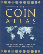 The Coin Atlas : A Comprehensive View of the Coins of the World Throughout History - Joe Cribb