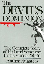 Devil's Dominion : The Complete Story of Hell and Satanism in the Modern World - Anthony Masters