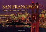 San Francisco : The Growth of the City - Steve Bryant