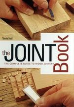 The Joint Book : The Complete Guide to Wood Joinery - Terrie Noll