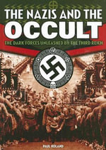 The Nazis and the Occult : The Dark Forces Unleashed by the Third Reich - Paul Roland