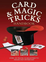 Card and Magic Tricks : Over 100 Tricks Guaranteed to Amaze and Entertain - Chartwell Books