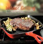 Indoor Grilling : 50 Recipes for Electric Grills, Stovetop Grills, and Smokers - Dwayne Ridgaway